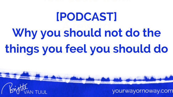 [PODCAST] Why you should not do the things you feel you should do