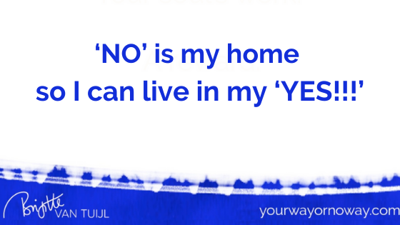 'NO' is my home so I can live in my 'YES!!!'