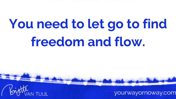 You need to let go to find freedom and flow.