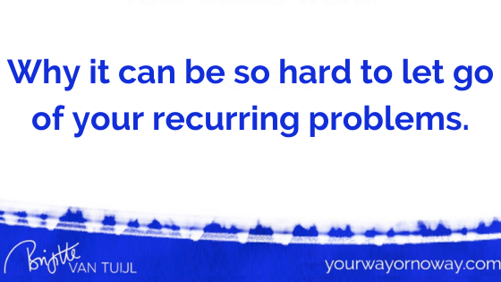 Why it can be so hard to let go of your recurring problems.