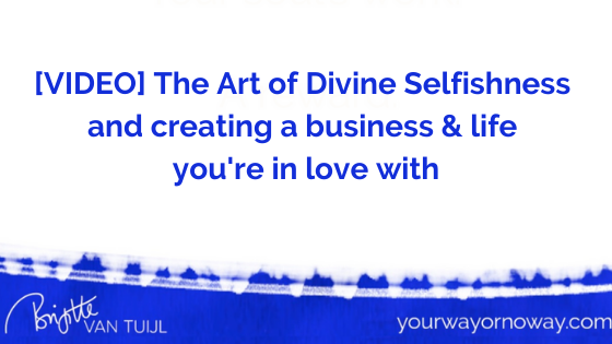 [VIDEO] The Art of Divine Selfishness and creating a business & life you're in love with