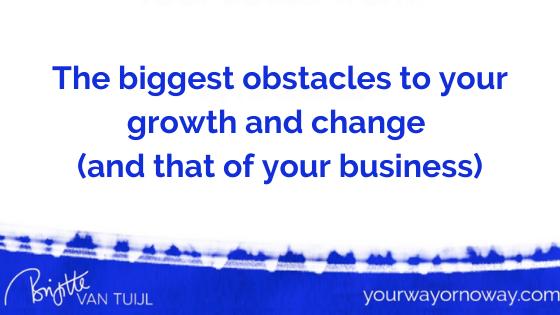 The biggest obstacles to your growth and change (and that of your business)