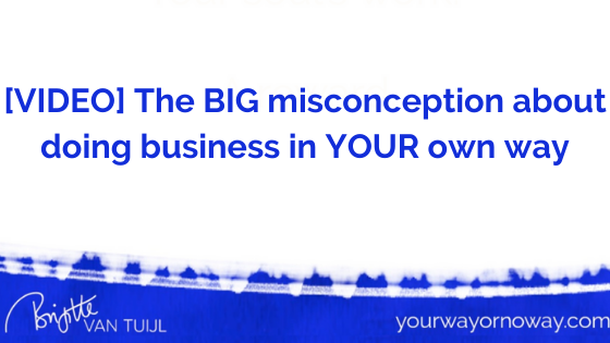 [VIDEO] The BIG misconception about doing business in YOUR own way