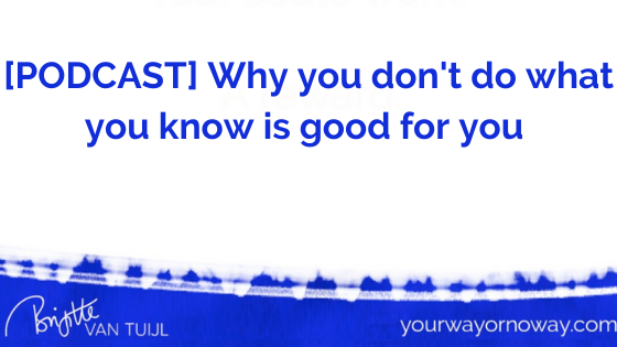 [PODCAST] Episode 35 – Why you don't do what you know is good for you