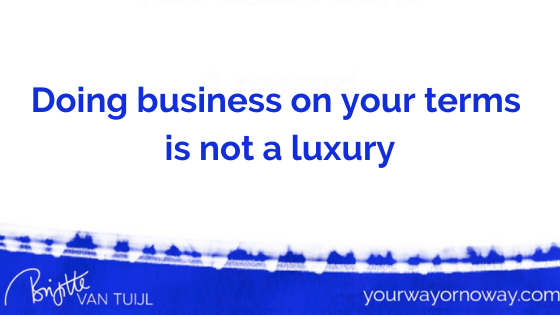 Doing business on your terms is not a luxury
