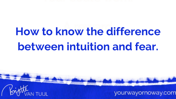 How to know the difference between intuition and fear.