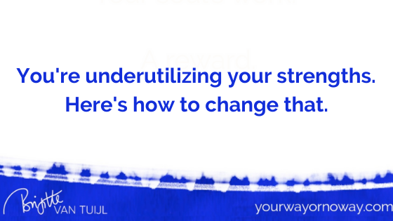 You're underutilizing your strengths. Here's how to change that.