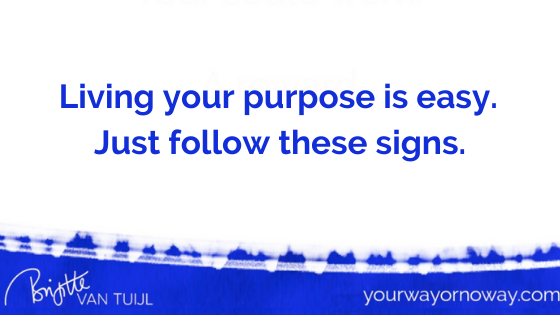 Living your purpose is easy. Just follow these signs.