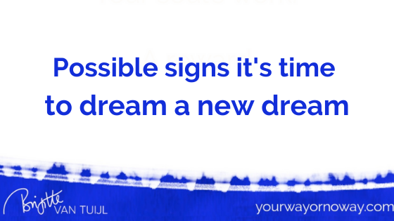 Possible signs it's time to dream a new dream