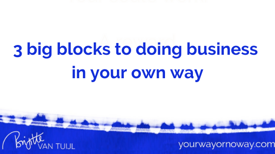 3 big blocks to doing business in your own way