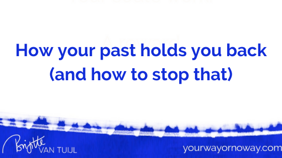 How your past holds you back (and how to stop that)