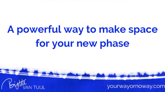 A powerful way to make space for your new phase