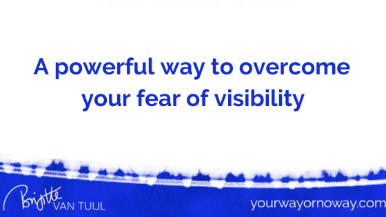 A powerful way to overcome your fear of visibility
