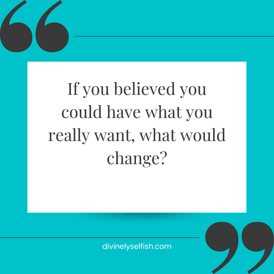 Believe you can have what you want …