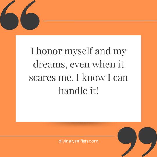 Honor your dreams. Even when it scares you.